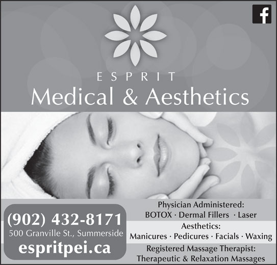 Esprit Medical Aesthetics (902-432-8171) - Display Ad - ESPRIT Medical & Aesthetics Physician Administered: BOTOX · Dermal Fillers  · Laser (902) 432-8171 Aesthetics: 500 Granville St., Summerside Manicures · Pedicures · Facials · Waxing Registered Massage Therapist: espritpei.ca Therapeutic & Relaxation Massages