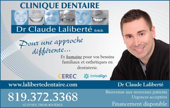 Clinique Dentaire Claude Laliberté (819-372-3368) - Annonce illustrée======= - Pour une approchedifférente... Et humaine pour vos besoins familiaux et esthétiques en dentisterie. Dr Claude Laliberté www.lalibertedentaire.com Bienvenue aux nouveaux patients Urgences acceptées 819.372.3368 Financement disponible 62 FUSEY, TROIS-RIVIÈRES