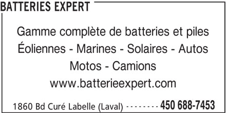 Batteries Expert (450-688-7453) - Annonce illustrée======= - BATTERIES EXPERT Gamme complète de batteries et piles Éoliennes - Marines - Solaires - Autos Motos - Camions www.batterieexpert.com -------- 450 688-7453 1860 Bd Curé Labelle (Laval)
