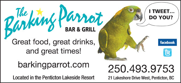 The Barking Parrot Bar (250-493-9753) - Display Ad - 21 Lakeshore Drive West, Penticton, BCLocated in the Penticton Lakeside Resort I TWEET DO YOU? Great food, great drinks, and great times! barkingparrot.com 250.493.9753