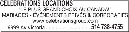 """Célébrations Locations (514-738-4755) - Annonce illustrée======= - 514 738-4755 6999 Av Victoria ------------------- CELEBRATIONS LOCATIONS """"LE PLUS GRAND CHOIX AU CANADA!"""" MARIAGES - ÉVÉNEMENTS PRIVÉS & CORPORATIFS www.celebrationsgroup.com"""