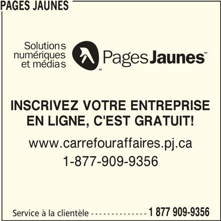 Groupe Pages Jaunes (1-877-909-5286) - Annonce illustrée======= - PAGES JAUNES Solutions numériques et médias INSCRIVEZ VOTRE ENTREPRISE EN LIGNE, C'EST GRATUIT! www.carrefouraffaires.pj.ca 1-877-909-9356 1 877 909-9356 Service à la clientèle --------------