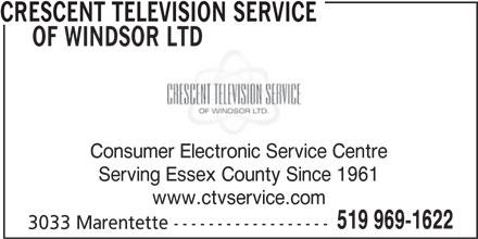 Crescent Television Service Of Windsor Ltd (519-969-1622) - Display Ad - CRESCENT TELEVISION SERVICE OF WINDSOR LTD Consumer Electronic Service Centre Serving Essex County Since 1961 www.ctvservice.com 519 969-1622 3033 Marentette ------------------