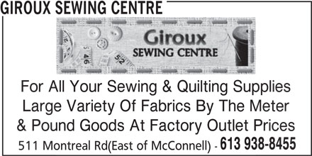 Giroux Sewing Centre (613-938-8455) - Display Ad - GIROUX SEWING CENTRE For All Your Sewing & Quilting Supplies All Your Sewing & Quilting Suppl Large Variety Of Fabrics By The Meterge Variety Of Fabrics By The M & Pound Goods At Factory Outlet Pricesound Goods At Factory Outlet P 613 938-8455613 93 511 Montreal Rd(East of McConnell) -Montreal Rd(East of McConnell)