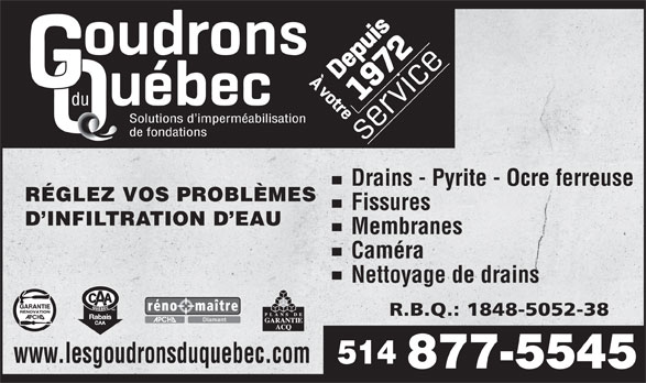 Les Goudrons Du Québec Inc (514-877-5545) - Annonce illustrée======= - Drains - Pyrite - Ocre ferreuse RÉGLEZ VOS PROBLÈMES Fissures D INFILTRATION D EAU Membranes Caméra Nettoyage de drains www.lesgoudronsduquebec.com 514 877-5545