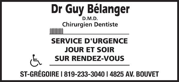 Clinique Dentaire Guy Bélanger (819-233-3040) - Annonce illustrée======= - D.M.D. Chirurgien Dentiste SERVICE D'URGENCE JOUR ET SOIR SUR RENDEZ-VOUS ST-GRÉGOIRE 819-233-3040 4825 AV. BOUVET