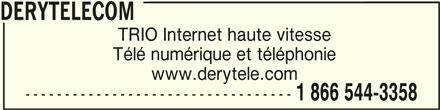 DERYtelecom (1-866-544-3358) - Annonce illustrée======= - TRIO Internet haute vitesse Télé numérique et téléphonie www.derytele.com ---------------------------------- 1 866 544-3358 DERYTELECOMDERYTELECOM DERYTELECOM