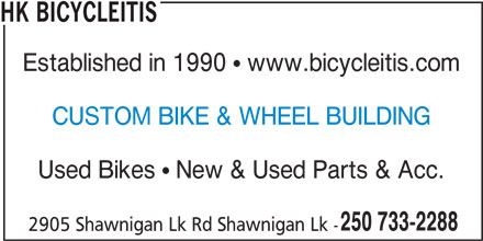 HK Bicycleitis (250-733-2288) - Display Ad - HK BICYCLEITIS Established in 1990   www.bicycleitis.com CUSTOM BIKE & WHEEL BUILDING Used Bikes   New & Used Parts & Acc. 250 733-2288 2905 Shawnigan Lk Rd Shawnigan Lk -
