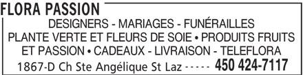 Flora Passion (450-424-7117) - Annonce illustrée======= - DESIGNERS - MARIAGES - FUNÉRAILLES FLORA PASSION PLANTE VERTE ET FLEURS DE SOIE ! PRODUITS FRUITS ET PASSION ! CADEAUX - LIVRAISON - TELEFLORA ----- 450 424-7117 1867-D Ch Ste Angélique St Laz