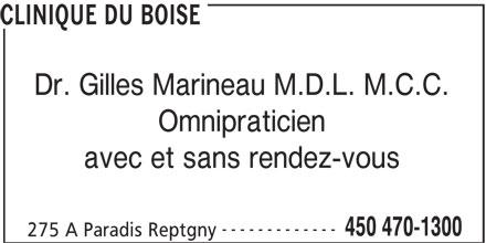 Clinique Du Boise (450-470-1300) - Annonce illustrée======= - CLINIQUE DU BOISE Dr. Gilles Marineau M.D.L. M.C.C. Omnipraticien avec et sans rendez-vous ------------- 450 470-1300 275 A Paradis Reptgny