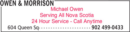Owen & Morrison (902-499-0433) - Display Ad - 604 Queen Sq---------------------- 902 499-0433 OWEN & MORRISON Michael Owen Serving All Nova Scotia 24 Hour Service - Call Anytime