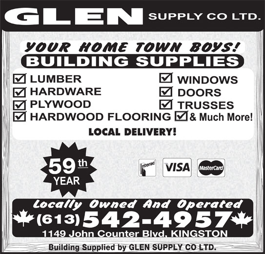 Glen Supply Co Ltd (613-542-4957) - Display Ad - Building Supplied by GLEN SUPPLY CO LTD. LOCAL DELIVERY! (613) 59 542-4957 th 1149 John Counter Blvd, KINGSTON
