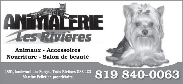 Animalerie Les Rivières (819-840-0063) - Annonce illustrée======= - Animaux - Accessoires Nourriture - Salon de beauté 4891, boulevard des Forges, Trois-Rivières G8Z 4Z3 Martine Pelletier, propriétaire 819 840-00638198400063