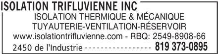 Isolation Trifluvienne Inc (819-373-0895) - Annonce illustrée======= - ISOLATION THERMIQUE & MÉCANIQUE TUYAUTERIE-VENTILATION-RÉSERVOIR www.isolationtrifluvienne.com - RBQ: 2549-8908-66 ----------------- 819 373-0895 2450 de l'Industrie ISOLATION TRIFLUVIENNE INC