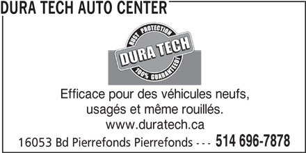 Dura Tech (514-696-7878) - Annonce illustrée======= - 514 696-7878 16053 Bd Pierrefonds Pierrefonds --- DURA TECH AUTO CENTER Efficace pour des véhicules neufs, usagés et même rouillés. www.duratech.ca
