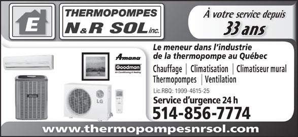 Thermopompes N&R Sol Inc (514-856-7774) - Annonce illustrée======= - 514-856-77741485677745 À votre service depuisvotre service depu 33 ans www.thermopompesnrsol.com Le meneur dans l industrie de la thermopompe au Québec Chauffage     Climatisation     Climatiseur mural Thermopompes     Ventilation Lic.RBQ: 1999-4615-25 Service d urgence 24 h