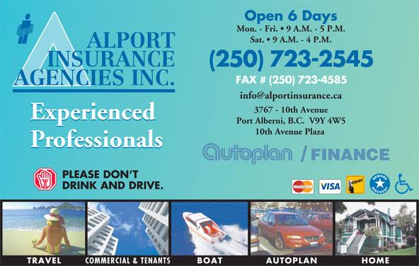 Alport Insurance Agencies Inc (250-723-2545) - Display Ad - Experienced Port Alberni, B.C.  V9Y 4W5 10th Avenue Plaza Professionals FINANCE/ PLEASE DON T DRINK AND DRIVE TRAVEL 3767 - 10th Avenue COMMERCIAL & TENANTS HOMEAUTOPLANBOAT Open 6 Days Mon. - Fri.   9 A.M. - 5 P.M. Sat.   9 A.M. - 4 P.M. ALPORT INSURANCE (250) 723-2545 FAX # (250) 723-4585 AGENCIES INC.