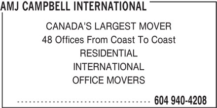 AMJ Campbell (604-940-4208) - Display Ad - CANADA'S LARGEST MOVER 48 Offices From Coast To Coast RESIDENTIAL INTERNATIONAL OFFICE MOVERS ---------------------------------- 604 940-4208 AMJ CAMPBELL INTERNATIONAL
