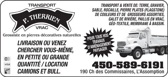 Transport P Therrien (450-589-6191) - Annonce illustrée======= - TRANSPORT TRANSPORT & VENTE DE: TERRE, GRAVIER, SABLE, ROCAILLE, PIERRE PLATES (FLAGSTONE) DE COULEURS ET DE  GROSSEURS ASSORTIES, GALET DE RIVIÈRE, PAILLIS EN VRAC, GÉO-TEXTILE, MEMBRANE À BASSIN. VRAC POUR TOUS VOSTRAVAUX LIVRAISON OU VENEZ D AMÉNAGEMENTPAYSAGER CHERCHER VOUS-MÊME, EN PETITE OU GRANDE QUANTITÉ / LOCATION 450-589-6191 190 Ch des Commissaires, L Assomption CAMIONS ET BULL. Grossiste en pierres décoratives naturelles
