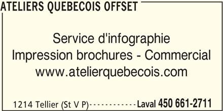 Ateliers Quebecois Offset (450-661-2711) - Annonce illustrée======= - ATELIERS QUEBECOIS OFFSET Service d'infographie Impression brochures - Commercial www.atelierquebecois.com ------------ Laval 450 661-2711 1214 Tellier (St V P) ATELIERS QUEBECOIS OFFSET