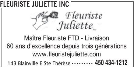 Fleuriste Juliette Inc (450-434-1212) - Annonce illustrée======= - FLEURISTE JULIETTE INC Maître Fleuriste FTD - Livraison 60 ans d'excellence depuis trois générations www.fleuristejuliette.com --------- 450 434-1212 143 Blainville E Ste Thérèse