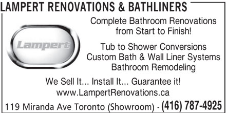 Lampert Renovations & Bathliners (416-787-4925) - Display Ad - www.LampertRenovations.ca (416) 787-4925 119 Miranda Ave Toronto (Showroom) - We Sell It... Install It... Guarantee it! LAMPERT RENOVATIONS & BATHLINERS Complete Bathroom Renovations from Start to Finish! Tub to Shower Conversions Custom Bath & Wall Liner Systems Bathroom Remodeling