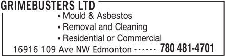 Grimebusters Ltd (780-481-4701) - Display Ad - GRIMEBUSTERS LTD Mould & Asbestos Removal and Cleaning Residential or Commercial ------ 780 481-4701 16916 109 Ave NW Edmonton