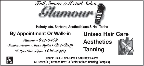 Glamour (506-622-0488) - Display Ad - Hairstylists, Barbers, Aestheticians & Nail Techs By Appointment Or Walk-in Unisex Hair Care Aesthetics Tanning 622-1919 Hours: Tues - Fri 9-8 PM   Saturday 9-4 PM 65 Henry St (Entrance Next To Senior Citizen Housing Complex)