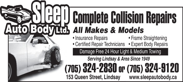 Sleep Auto Body Ltd (705-324-2830) - Display Ad - All Makes & ModelsAll Makes & Mo Insurance Repairs Frame Straightening Certified Repair Technicians  Expert Body Repairs Damage Free 24 Hour Light & Medium Towing Serving Lindsay & Area Since 1949Serving Lindsay & Area (705) 324-2830 or (705)  or 324-9120 153 Queen Street, Lindsay www.sleepautobody.ca Complete Collision Repairs