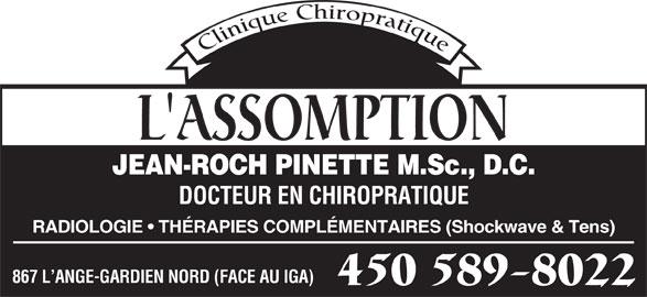Dr J-R Pinette (450-589-8022) - Annonce illustrée======= - L'ASSOMPTION DOCTEUR EN CHIROPRATIQUE JEAN-ROCH PINETTE M.Sc., D.C. RADIOLOGIE   THÉRAPIES COMPLÉMENTAIRES (Shockwave & Tens) 867 L ANGE-GARDIEN NORD (FACE AU IGA) 450 589-8022