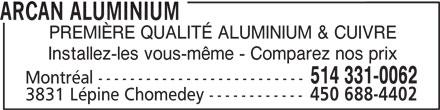 Arcan Aluminium (514-331-0062) - Annonce illustrée======= - ARCAN ALUMINIUM PREMIÈRE QUALITÉ ALUMINIUM & CUIVRE Installez-les vous-même - Comparez nos prix 514 331-0062 Montréal -------------------------- 3831 Lépine Chomedey ------------ 450 688-4402