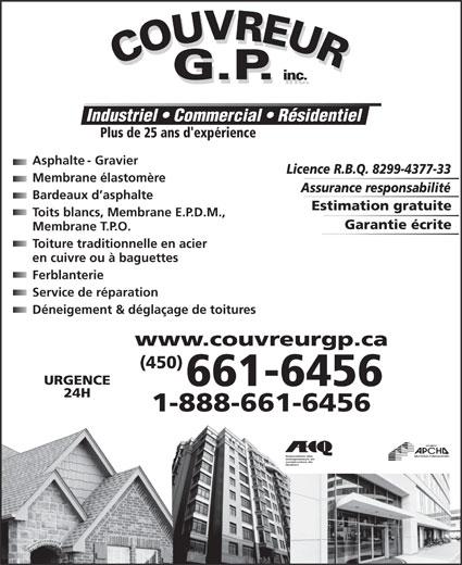 Couvreur GP Inc (450-661-6456) - Annonce illustrée======= - Industriel   Commercial   Résidentiel Plus de 25 ans d'expérience Asphalte - Gravier Licence R.B.Q. 8299-4377-33 Membrane élastomère Assurance responsabilité Bardeaux d asphalte Estimation gratuite Toits blancs, Membrane E.P.D.M., Garantie écrite Membrane T.P.O. Toiture traditionnelle en acier en cuivre ou à baguettes Ferblanterie Service de réparation Déneigement & déglaçage de toitures www.couvreurgp.ca (450) URGENCE 661-6456 24H 1-888-661-6456 Association des entrepreneurs en construction du Québec