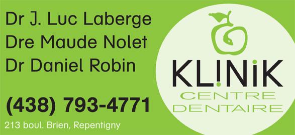 Klinik Dentaire (450-582-0863) - Annonce illustrée======= - Dr Daniel Robin (438) 793-4771 213 boul. Brien, Repentigny Dr . Luc Laberge Dre Maude Nolet