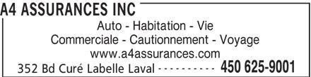 A4 Assurances Inc (450-625-9001) - Annonce illustrée======= - A4 ASSURANCES INC 352 Bd Curé Labelle Laval Auto - Habitation - Vie Commerciale - Cautionnement - Voyage www.a4assurances.com ---------- 450 625-9001
