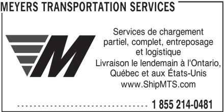 Meyers Transportation Services (1-855-214-0481) - Annonce illustrée======= - 1 855 214-0481 MEYERS TRANSPORTATION SERVICES Services de chargement partiel, complet, entreposage et logistique Livraison le lendemain à l'Ontario, Québec et aux États-Unis www.ShipMTS.com --------------------------------