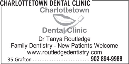 Charlottetown Dental Clinic (902-894-9988) - Display Ad - CHARLOTTETOWN DENTAL CLINIC Dr Tanya Routledge Family Dentistry - New Patients Welcome www.routledgedentistry.com 902 894-9988 35 Grafton ------------------------