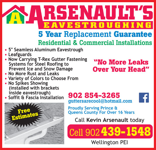 Arsenault's Eavestroughing (902-854-3265) - Display Ad - EAVESTROUGHING 5 Year Replacement Guarantee Residential & Commercial Installations No More Leaks Over Your Head Free Estimates902 854-3265 Cell 902 439-1548