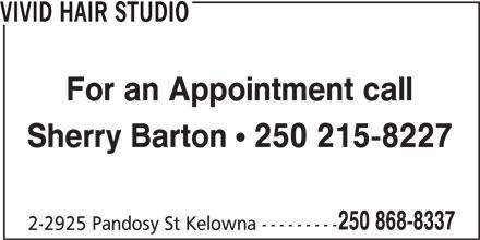Vivid Hair Studio (250-868-8337) - Display Ad - VIVID HAIR STUDIO For an Appointment call Sherry Barton ! 250 215-8227 250 868-8337 2-2925 Pandosy St Kelowna ---------