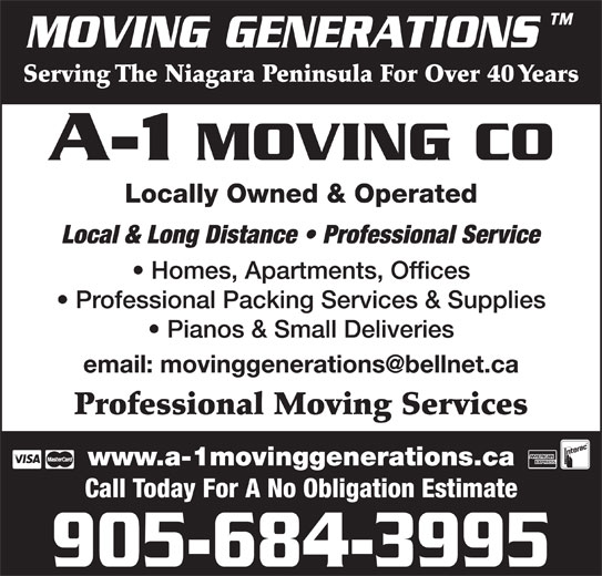A-1 Moving Co (905-684-3995) - Display Ad - Serving The Niagara Peninsula For Over 40 Years A-1 MOVING CO Locally Owned & Operated Local & Long Distance   Professional Service Homes, Apartments, Offices Professional Packing Services & Supplies Pianos & Small Deliveries Professional Moving Services www.a-1movinggenerations.ca Call Today For A No Obligation Estimate 905-684-3995 MOVING GENERATIONS