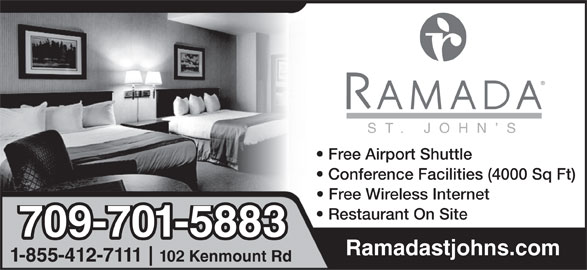 Ramada Hotel (709-722-9330) - Annonce illustrée======= - Ramadastjohns.com 1-855-412-7111 102 Kenmount Rd ST. JOHN S Free Airport Shuttle Conference Facilities (4000 Sq Ft) Free Wireless Internet Restaurant On Site 709-701-5883