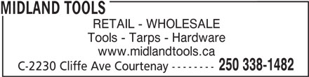 Midland Tools (250-338-1482) - Display Ad - MIDLAND TOOLS RETAIL - WHOLESALE Tools - Tarps - Hardware www.midlandtools.ca 250 338-1482 C-2230 Cliffe Ave Courtenay --------