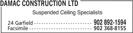 Damac Construction Ltd (902-892-1594) - Display Ad - DAMAC CONSTRUCTION LTD Suspended Ceiling Specialists 902 892-1594 24 Garfield ------------------------ Facsimile -------------------------- 902 368-8155