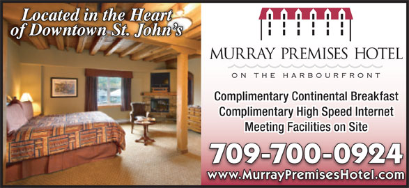 Murray Premises Hotel (709-738-7773) - Annonce illustrée======= - Complimentary Continental Breakfast of Downtown St. John s Located in the Heart Complimentary High Speed Internet Meeting Facilities on Site 709-700-0924 www.MurrayPremisesHotel.com