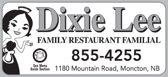 Dixie Lee (506-855-4255) - Annonce illustrée======= - Dixie Lee FAMILY RESTAURANT FAMILIAL 855-4255 See Menu Guide Section 1180 Mountain Road, Moncton, NB