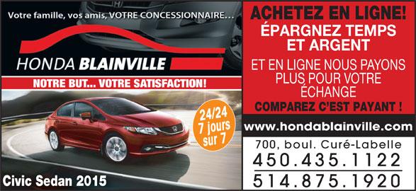 Honda De Blainville (450-435-1122) - Annonce illustrée======= - ACHETEZ EN LIGNE! ÉPARGNEZ TEMPS ET ARGENT ET EN LIGNE NOUS PAYONS PLUS POUR VOTRE NOTRE BUT... VOTRE SATISFACTION! ÉCHANGE 7sjur7 o/422u4rs www.hondablainville.com COMPAREZ C EST PAYANT ! 700, boul. Curé-Labelle 450.435.1122 Civic Sedan 2015 514.875.1920