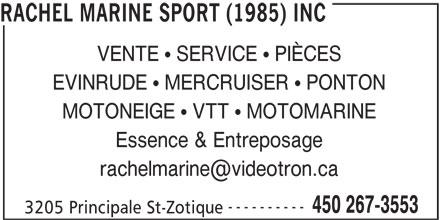 Rachel Marine Sport (1985) Inc (450-267-3553) - Annonce illustrée======= - VENTE   SERVICE   PIÈCES ---------- MOTONEIGE   VTT   MOTOMARINE EVINRUDE   MERCRUISER   PONTON RACHEL MARINE SPORT (1985) INC Essence & Entreposage 450 267-3553 3205 Principale St-Zotique