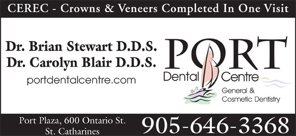 Port Dental Centre (905-646-3368) - Display Ad - CEREC - Crowns & Veneers Completed In One Visit Dr. Brian Stewart D.D.S. Dr. Carolyn Blair D.D.S. PORT Dental Centre portdentalcentre.com General & Cosmetic Dentistry Port Plaza, 600 Ontario St. 905-646-3368 St. Catharines