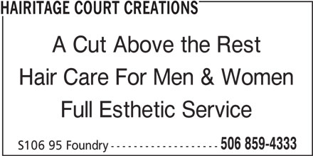 Hairitage Court Creations (506-859-4333) - Display Ad - HAIRITAGE COURT CREATIONS A Cut Above the Rest Hair Care For Men & Women Full Esthetic Service 506 859-4333 S106 95 Foundry -------------------