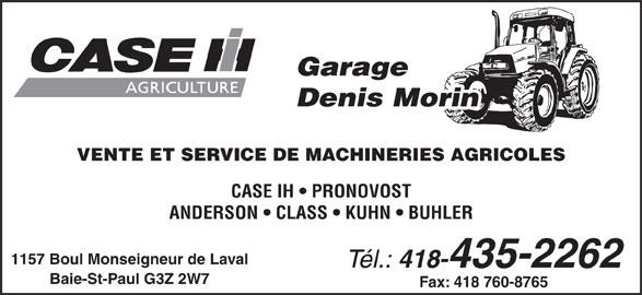 Garage Denis Morin Inc (418-435-2262) - Annonce illustrée======= - 1157 Boul Monseigneur de Laval Tél.: 418-435-2262 Baie-St-Paul G3Z 2W7 Garage Denis Morin VENTE ET SERVICE DE MACHINERIES AGRICOLES CASE IH   PRONOVOST ANDERSON   CLASS   KUHN   BUHLER Fax: 418 760-8765
