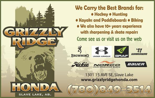 Grizzly Ridge Honda (780-849-3514) - Display Ad - Come see us or visit us on the web 1301 15 AVE SE, Slave Lake www.grizzlyridgehonda.com